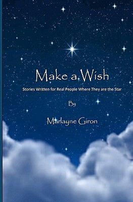 Make a Wish: Stories Written for Real People Where They Are the Star