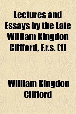 Lectures and Essays by the Late William Kingdon Clifford, F.R.S. (1)