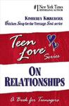 Teen Love: On Relationships - A Book for Teenagers
