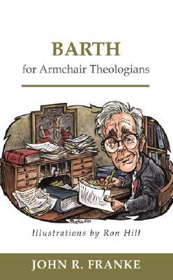 Barth for Armchair Theologians by John R. Franke