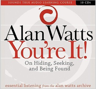 You're It! On Hiding, Seeking, and Being Found by Alan Wilson Watts