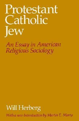 Protestant--Catholic--Jew: An Essay in American Religious Sociology