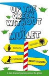 Up the Creek Without a Mullet: A Hair-Brained Journey Across the Globe