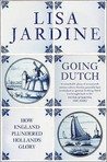 Going Dutch: How England Plundered Holland's Glory. Lisa Jardine