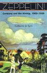 Zeppelin!: Germany and the Airship, 1900–1939