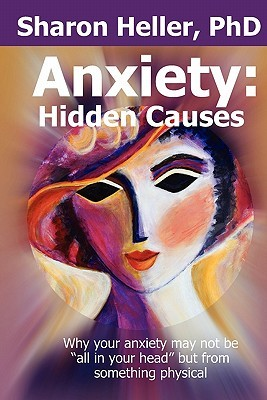 Anxiety:  Hidden Causes: Why your anxiety may not be all in your head but from something physical: 1