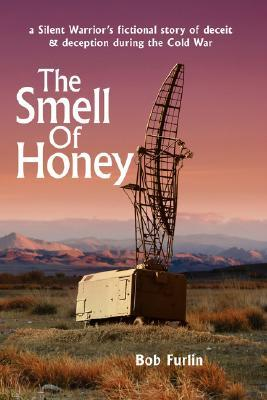 The Smell of Honey: A Silent Warrior's Fictional Story of Deceit and Deception During the Cold War