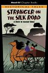 The Stranger on the Silk Road: A Story of Ancient China