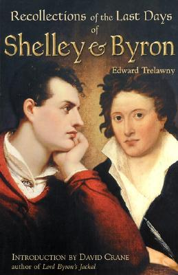 The Recollections of the Last Days of Shelley and Byron by Edward John Trelawny