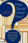 What Should I Read Next?: 70 University of Virginia Professors Recommend Readings in History, Politics, Literature, Math, Science, Technology, the Arts, and More
