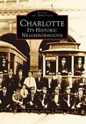 Charlotte: Its Historic Neighborhoods (NC) (Images of America) (Images of America)
