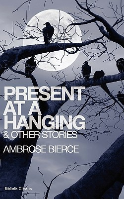 Present at a Hanging by Ambrose Bierce