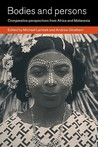 Bodies and Persons: Comparative Perspectives from Africa and Melanesia