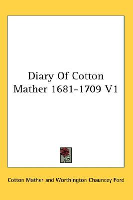 Diary of Cotton Mather 1681-1709 V1