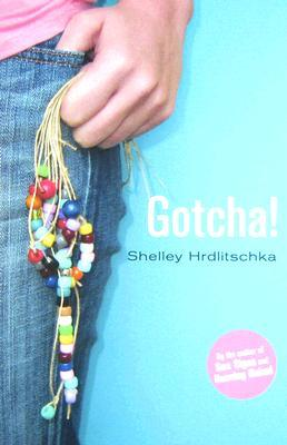 Gotcha! by Shelley Hrdlitschka