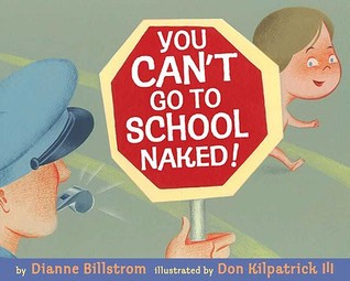 You Can't Go To School Naked! by Dianne Billstrom
