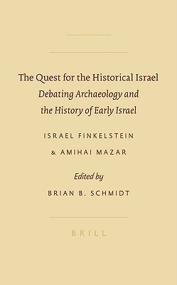 The Quest for the Historical Israel: Debating Archaeology and the History of Early Israel: Invited Lectures Delivered at the Sixth Biennial Colloquium of the International Institute for Secular Humanistic Judaism, Detroit, October 2005