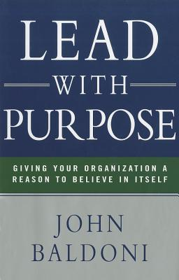 Lead with Purpose by John Baldoni