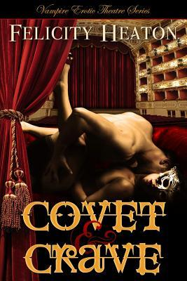 Covet & Crave (Vampire Erotic Theatre Romance Series, #1 & 2)