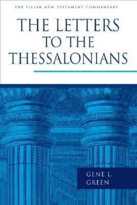 The Letters to the Thessalonians by Gene L. Green