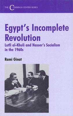 Egypt's Incomplete Revolution: Lutfi Al-Khuli and Nasser's Socialism in the 1960's