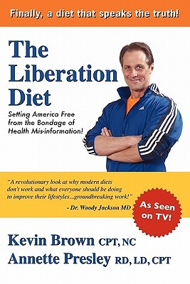 The Liberation Diet: Setting America Free from the Bondage of Health Misinformation!