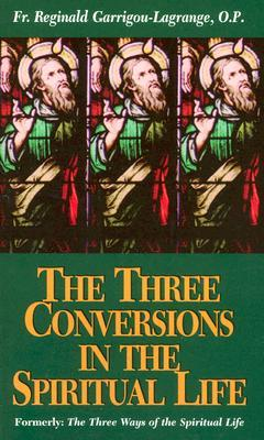 The Three Conversions in the Spiritual Life by Reginald Garrigou-Lagrange