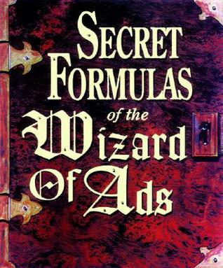 Secret Formulas of the Wizard of Ads by Roy H. Williams