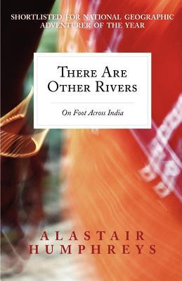 There Are Other Rivers by Alastair Humphreys