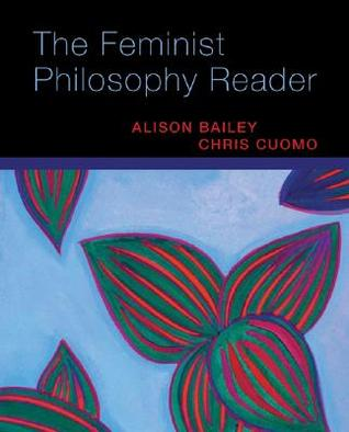 The Feminist Philosophy Reader by Alison Bailey