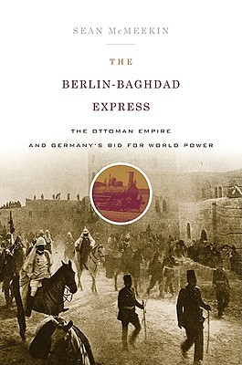 The Berlin-Baghdad Express: The Ottoman Empire and Germany