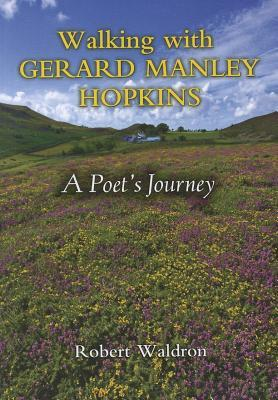 Walking with Gerard Manley Hopkins by Robert Waldron