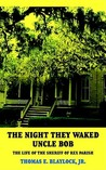 The Night They Waked Uncle Bob: The Life of the Sheriff of Rex Parish