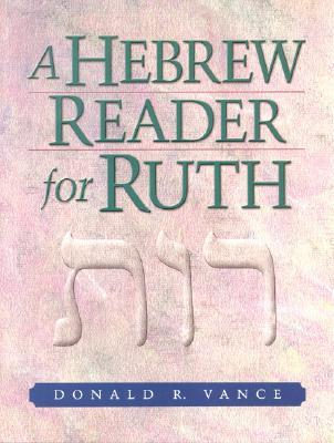 A Hebrew Reader for Ruth by Donald R. Vance