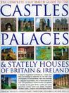 The Complete Illustrated Guide to the Castles, Palaces & Stately Houses of Britain & Ireland: Britain's Magnificent Architectural, Cultural and Historical Heritage Is Celebrated in Over 500 Photographs, Fine-Art Paintings, Maps and Drawings
