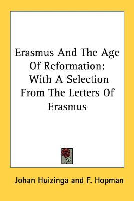 Erasmus and the Age of Reformation with a Selection from the Letters