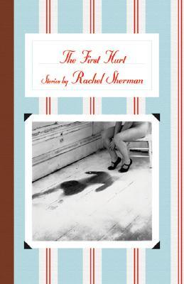 The First Hurt by Rachel Sherman