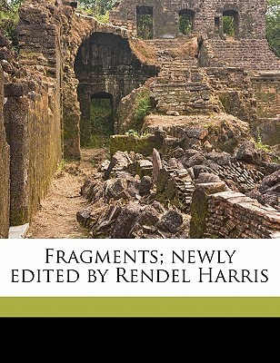 Fragments; Newly Edited by Rendel Harris