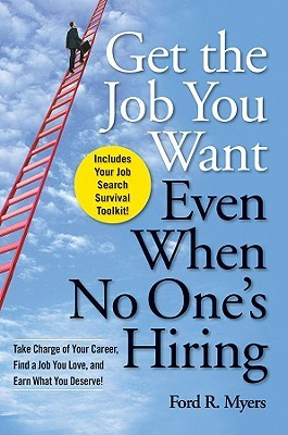 Get the Job You Want, Even When No One's Hiring: Take Charge of Your Career, Find a Job You Love, and Earn What You Deserve!