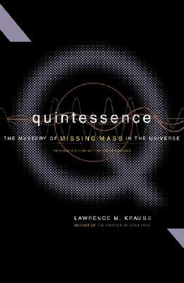 Quintessence The Search For Missing Mass In The Universe by Lawrence M. Krauss