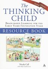 The Thinking Child Resource Book Brain-based Learning for the Early Years Foundation Stage