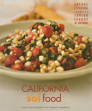 California Sol Food Casual Cooking from the Junior League of San Diego