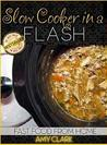 Slow Cooker in a Flash: Fast Food from Home