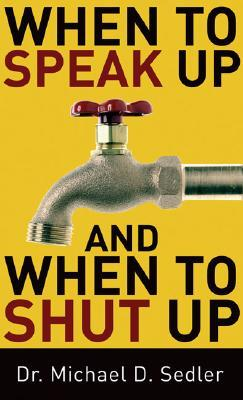When to Speak Up and When to Shut Up by Michael D. Sedler