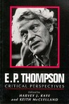 E. P. Thompson: Critical Perspectives