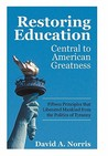 Restoring Education: Central to American Greatness Fifteen Principles That Liberated Mankind from the Politics of Tyranny