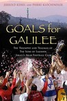 Goals for Galilee: The Triumphs and Traumas of the Sons of Sakhnin, Israel's Arab Football Club