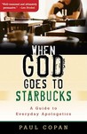 When God Goes to Starbucks: A Guide to Everyday Apologetics