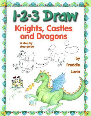 1-2-3 Draw Knights, Castles and Dragons by Freddie Levin
