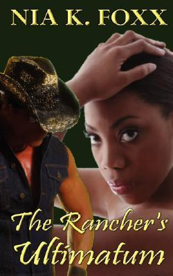 The Rancher's Ultimatum by Nia K. Foxx